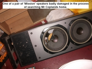George Copland's home raided. Expensive speaker damaged.